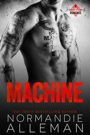 Machine - A Bad Boy Romance ebook by Normandie Alleman