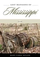 Lost Mansions of Mississippi, Volume II ebook by Mary Carol Miller