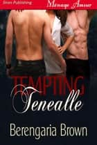 Tempting Tenealle ebook by Berengaria Brown