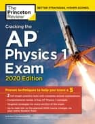 Cracking the AP Physics 1 Exam, 2020 Edition - Practice Tests & Proven Techniques to Help You Score a 5 ebook by The Princeton Review