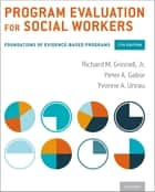 Program Evaluation for Social Workers ebook by Peter A. Gabor,Yvonne A. Unrau,Richard M. Grinnell, Jr