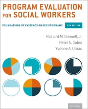 Program Evaluation for Social Workers - Foundations of Evidence-Based Programs ebook by Peter A. Gabor, Yvonne A. Unrau, Richard M. Grinnell,...