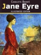 Jane Eyre - Illustrated Edition - An Autobiography ebook by Charlotte Brontë