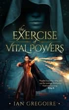 The Exercise Of Vital Powers ebook by Ian Gregoire