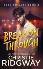 Break On Through (Rock Royalty Book 3) ebook by