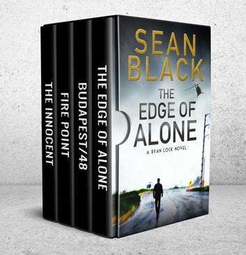 4 Ryan Lock Thrillers: The Innocent; Fire Point; Budapest/48; The Edge of Alone - Ryan Lock Novels 5 - 8 ebook by Sean Black
