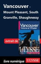 Vancouver - Mount Pleasant, South Granville, Shaughnessy ebook by Collectif Ulysse, Collectif