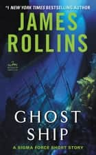 Ghost Ship - A Sigma Force Short Story ebook by James Rollins