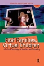 Fast Families, Virtual Children ebook by Ben Agger,Beth Anne Shelton