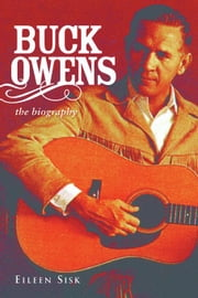 Buck Owens: The Biography ebook by Sisk, Eileen