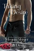 Taking Desire - Club Desire, #6 ebook by