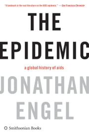The Epidemic - A History of Aids ebook by Jonathan Engel