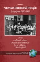 American Educational Thought 2nd Ed. - Essays from 16401940 ebook by Andrew J. Milson, Chara Haeussler Bohan, Perry L. Glanzer,...