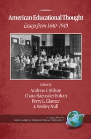 American Educational Thought - 2nd Ed. - Essays from 1640-1940 ebook by Andrew J. Milson,Chara Haeussler Bohan,Perry L. Glanzer,J. Wesley Null