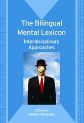 The Bilingual Mental Lexicon: Interdisciplinary Approaches ebook by