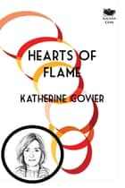 Hearts of Flame ebook by Katherine Govier