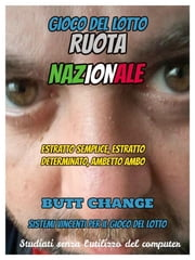 Gioco del lotto: Ruota Nazionale Butt Change by Mat Marlin ebook by Butt Change