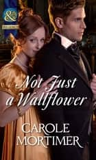 Not Just a Wallflower (Mills & Boon Historical) (A Season of Secrets, Book 3) ebook by Carole Mortimer