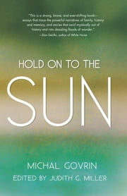 Hold on to the Sun ebook by Michal Govrin,Judith G. Miller