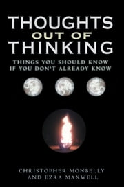 Thoughts Out of Thinking ebook by Christopher Monbelly and Ezra Maxwell