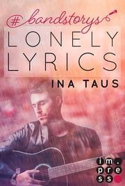 #bandstorys: Lonely Lyrics (Band 3) ebook by Ina Taus