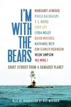 I'm With the Bears - Short Stories from a Damaged Planet ebook by Mark Martin