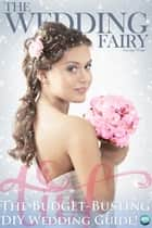 The Budget-Busting DIY Wedding Guide! ebook by The Wedding Fairy George Watts