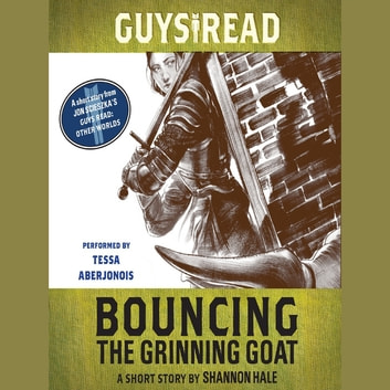 Guys Read: Bouncing the Grinning Goat - A Short Story from Guys Read: Other Worlds audiobook by Shannon Hale