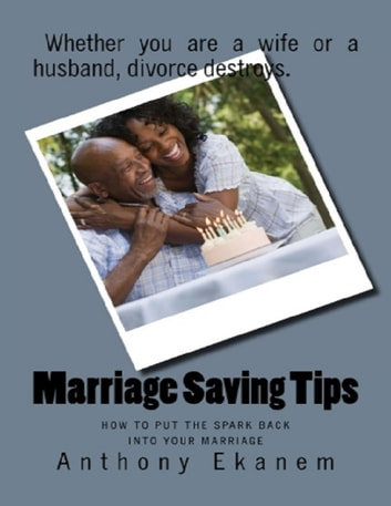 Marriage Saving Tips: How to Put the Spark Back Into Your Marriage ebook by Anthony Ekanem