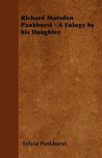 Richard Marsden Pankhurst - A Eulogy by his Daughter ebook by Sylvia Pankhurst