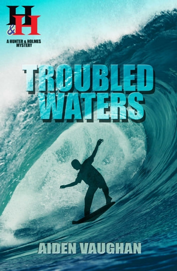 Troubled Waters - A Hunter & Holmes Mystery #8 ebook by Aiden Vaughan