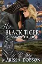 Her Black Tiger ebook by Marissa Dobson