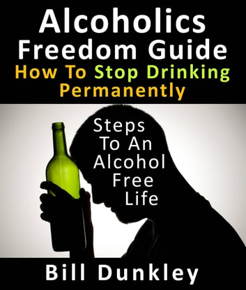 Alcoholics Freedom Guide: How To Stop Drinking Permanently : Steps To An  Alcohol Free Life