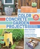 Color Concrete Garden Projects ebook by Nathan Smith,Michael Snyder,Charles Coleman