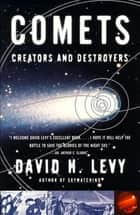 Comets - Creators and Destroyers ebook by David H. Levy