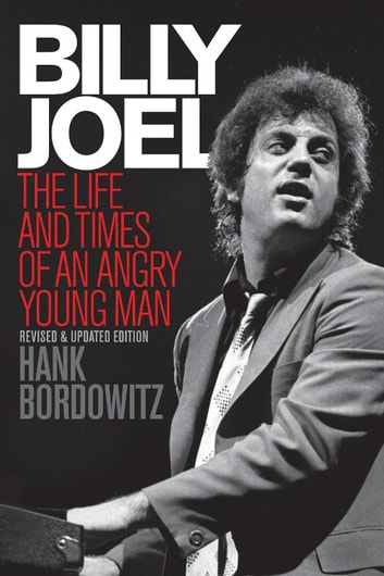 Billy Joel - The Life and Times of an Angry Young Man Revised and Updated ebook by Hank Bordowitz