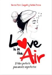 Love is in the air - El libro perfecto para amores imperfectos ebook by Vanesa Pérez-Sauquillo, Natalia Pereira