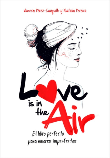 Love is in the air - El libro perfecto para amores imperfectos ebook by Vanesa Pérez-Sauquillo,Natalia Pereira