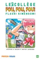 Le collège fou, fou, fou! Flash! Kimengumi Tome 3 ebook by Motoei Shinzawa