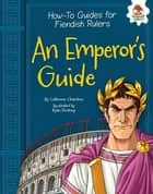 An Emperor's Guide ebook by Catherine Chambers, Ryan Pentney