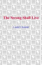 The Strong Shall Live ebook by Louis L'Amour