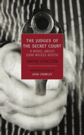 The Judges of the Secret Court - A Novel About John Wilkes Booth ebook by David Stacton