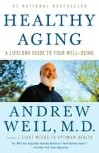 Healthy Aging ebook by Andrew Weil, M.D.
