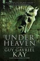 Under Heaven ebook by Guy Gavriel Kay