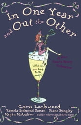 In One Year and Out the Other ebook by Cara Lockwood,Pamela Redmond Satran,Beth Kendrick,Megan McAndrew,Tracy McArdle,Kathleen O'Reilly,Eileen Rendahl,Diane Stingley,Libby Street,Christina Delia