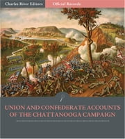 Official Records of the Union and Confederate Armies: Union and Confederate Generals Accounts of Missionary Ridge and the Chattanooga Campaign ebook by Ulysses S. Grant, William Tecumseh Sherman, Phil Sheridan, Braxton Bragg et. Al