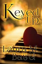 Keyed Up ebook by Laura M. Baird