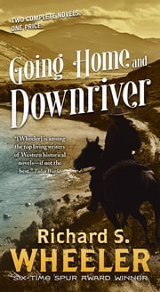 Going Home and Downriver ebook by Richard S. Wheeler