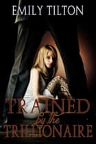 Trained by the Trillionaire ebook by Emily Tilton