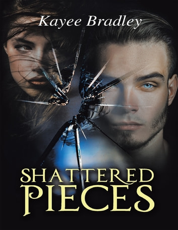 Shattered Pieces ebook by Kayee Bradley